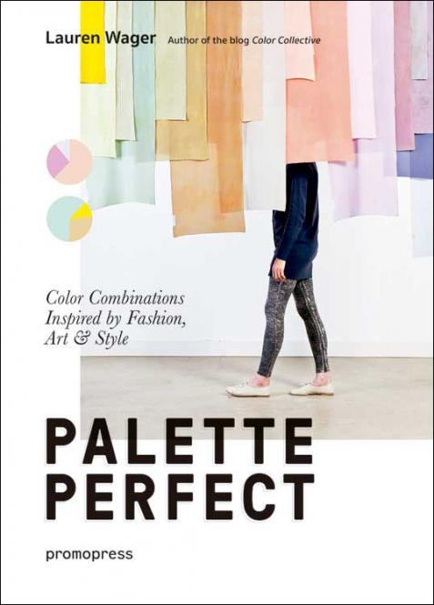 Palette Perfect - Color Combinations Inspired by Fashion, Art & Style
